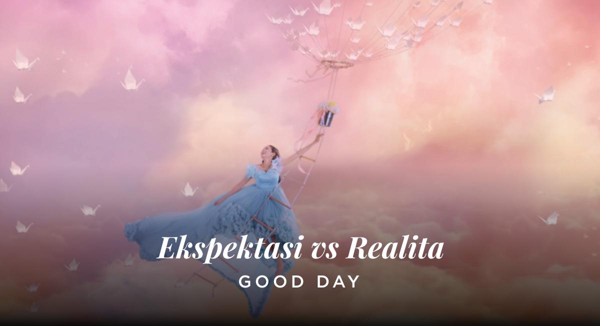 Our Work – GoodDay Expektasi VS Realita
